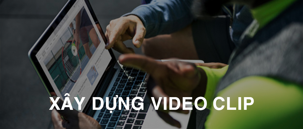 XÂY DỰNG VIDEO CLIP